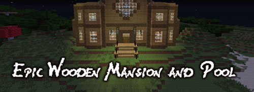 Карта Epic Wooden Mansion and Pool для Minecraft 1.7.2